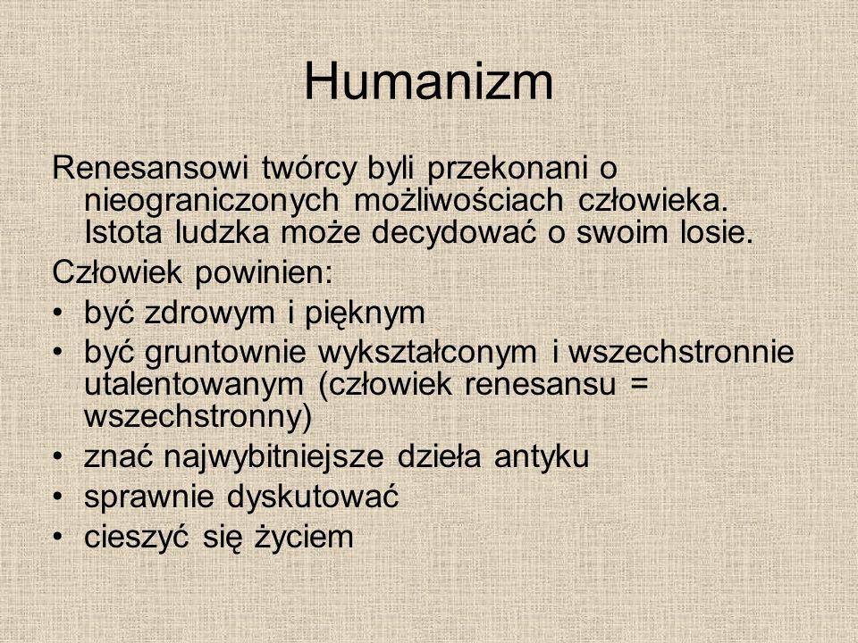 Humanizm Renesansowi twórcy byli przekonani o nieograniczonych możliwościach człowieka. Istota ludzka może decydować o swoim losie.