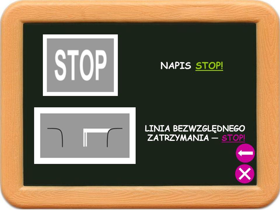 LINIA BEZWZGLĘDNEGO ZATRZYMANIA — STOP!