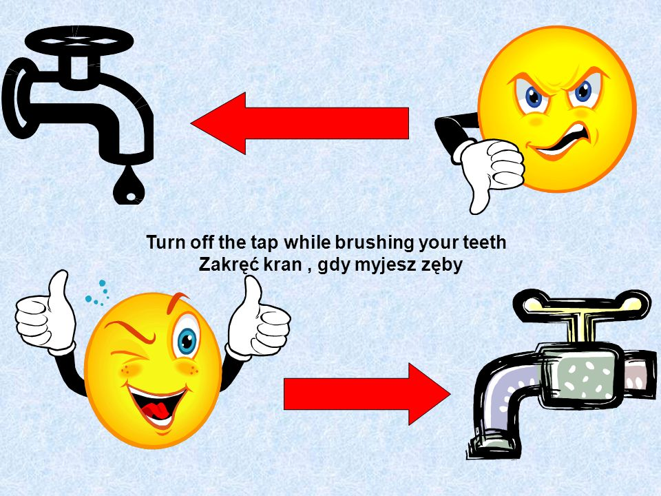 Turn off the tap while brushing your teeth