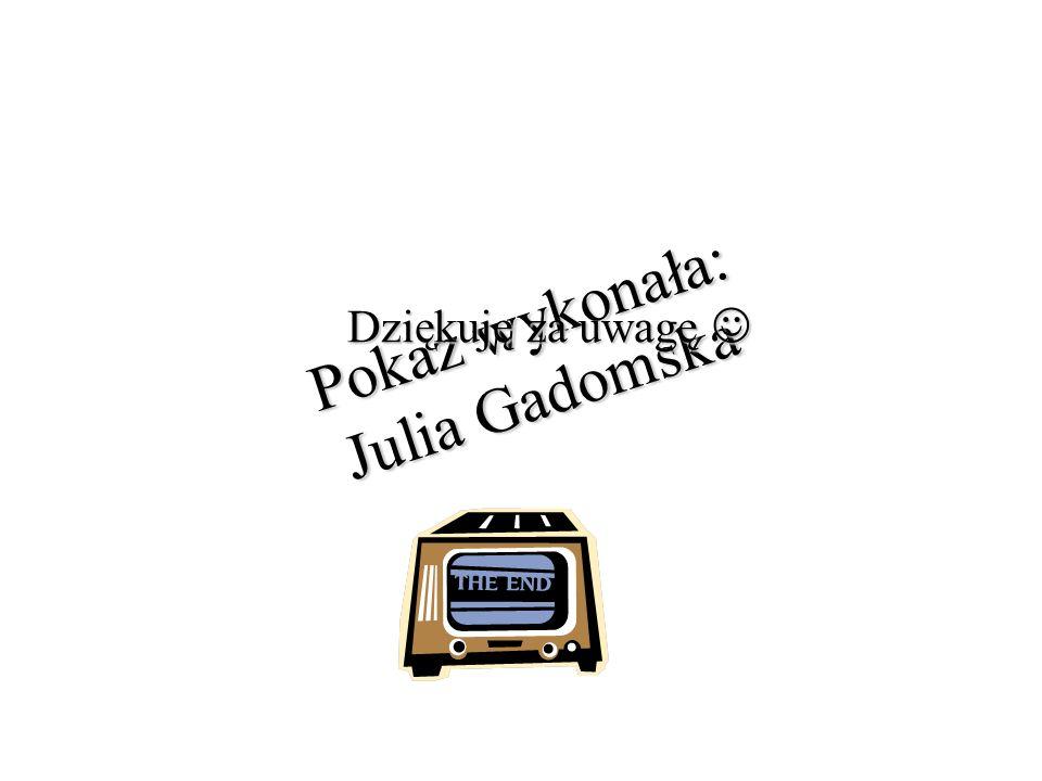 Pokaz wykonała: Julia Gadomska