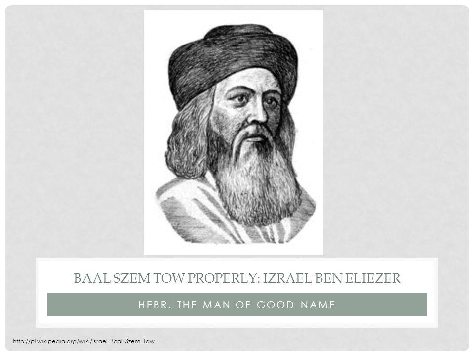 BAAL SZEM TOW PROPERLY: IZRAEL BEN ELIEZER