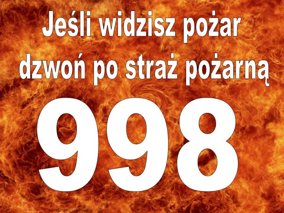 Jeśli widzisz pożar dzwoń po straż pożarną 998