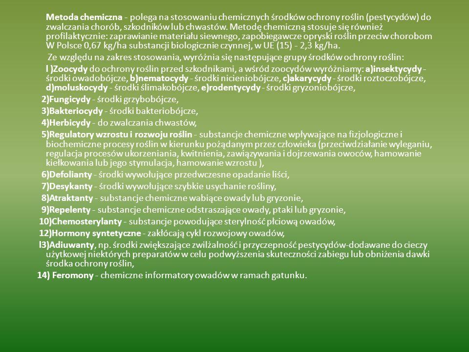 Metoda chemiczna - polega na stosowaniu chemicznych środków ochrony roślin (pestycydów) do zwalczania chorób, szkodników lub chwastów.