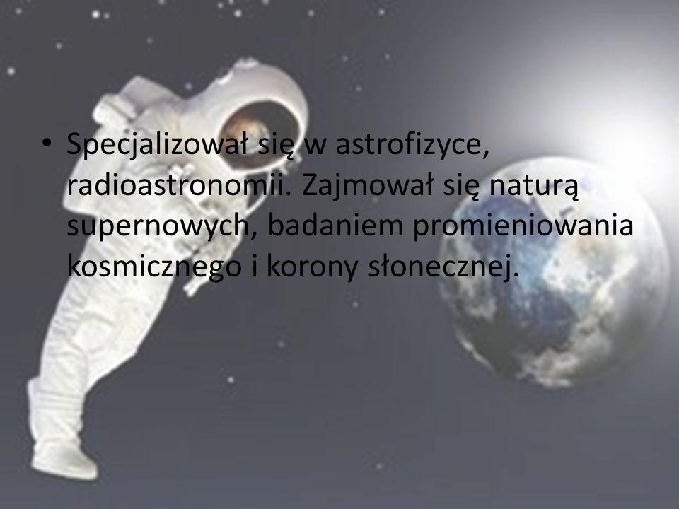 Specjalizował się w astrofizyce, radioastronomii