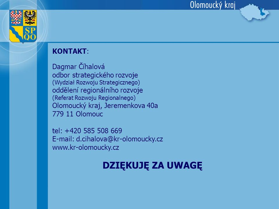DZIĘKUJĘ ZA UWAGĘ KONTAKT: Dagmar Číhalová odbor strategického rozvoje