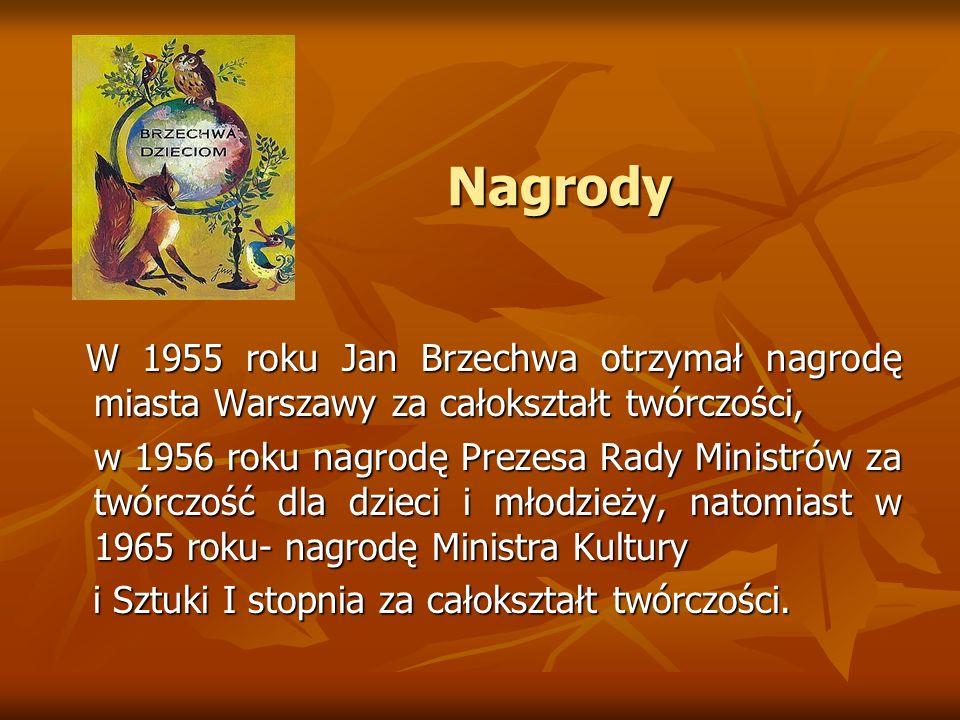NagrodyW 1955 roku Jan Brzechwa otrzymał nagrodę miasta Warszawy za całokształt twórczości,