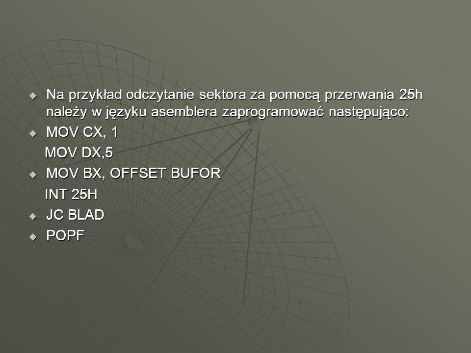 Na przykład odczytanie sektora za pomocą przerwania 25h należy w języku asemblera zaprogramować następująco: