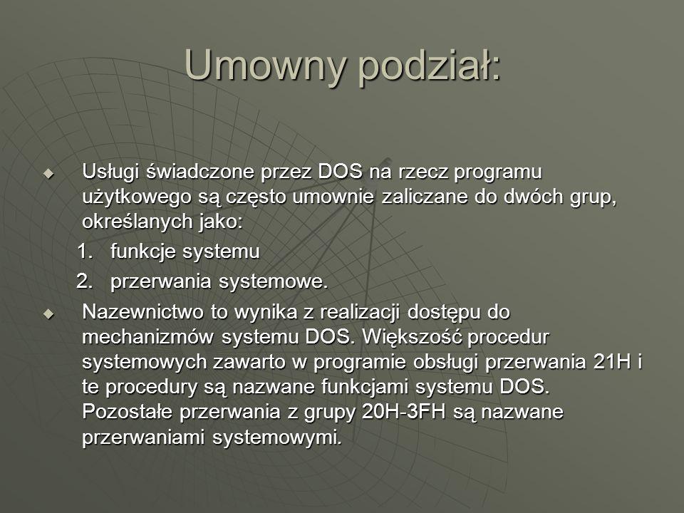 Umowny podział:Usługi świadczone przez DOS na rzecz programu użytkowego są często umownie zaliczane do dwóch grup, określanych jako:
