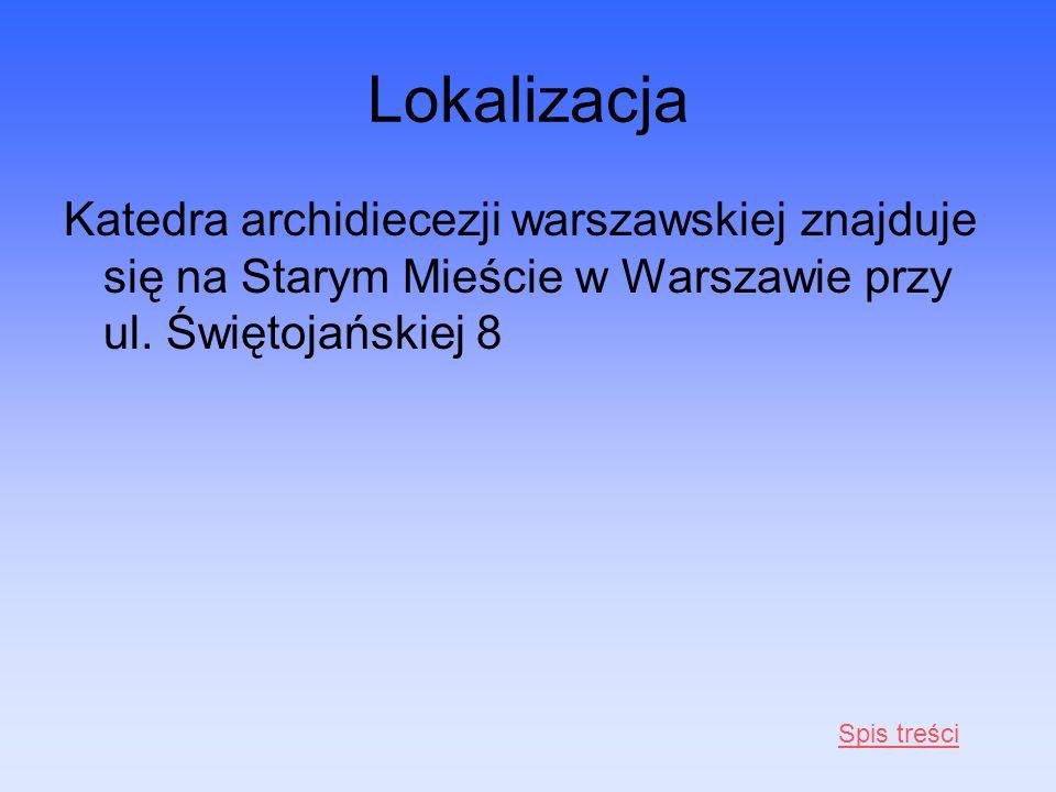 Lokalizacja Katedra archidiecezji warszawskiej znajduje się na Starym Mieście w Warszawie przy ul. Świętojańskiej 8.