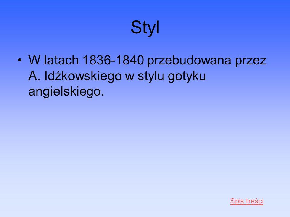 Styl W latach 1836-1840 przebudowana przez A. Idźkowskiego w stylu gotyku angielskiego. Spis treści