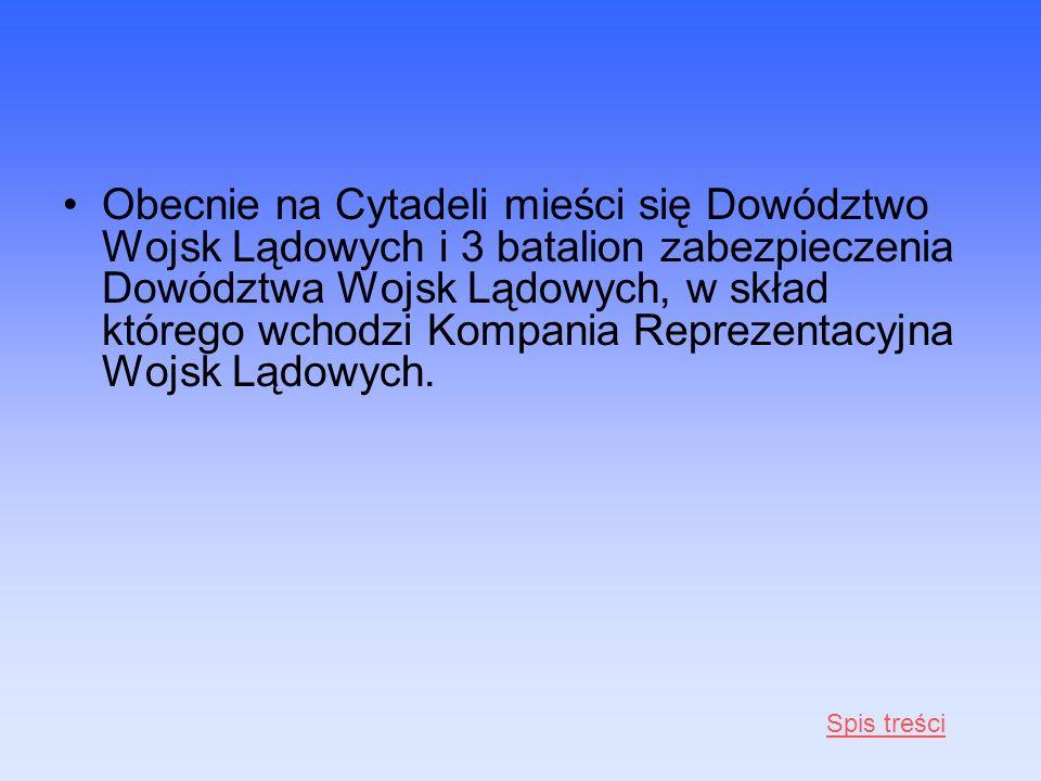 Obecnie na Cytadeli mieści się Dowództwo Wojsk Lądowych i 3 batalion zabezpieczenia Dowództwa Wojsk Lądowych, w skład którego wchodzi Kompania Reprezentacyjna Wojsk Lądowych.