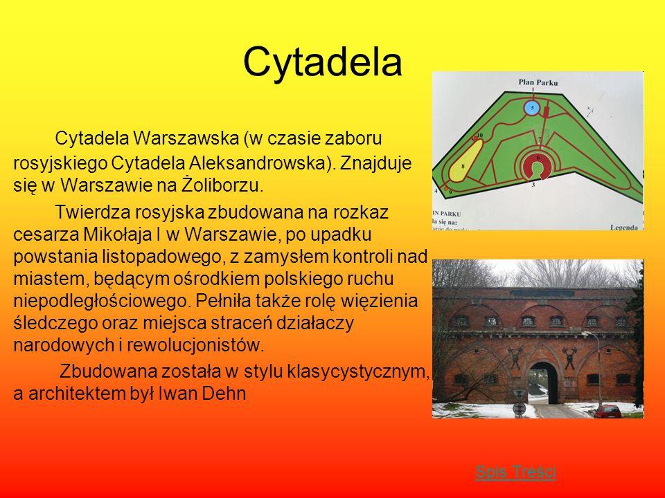 Cytadela Cytadela Warszawska (w czasie zaboru rosyjskiego Cytadela Aleksandrowska). Znajduje się w Warszawie na Żoliborzu.