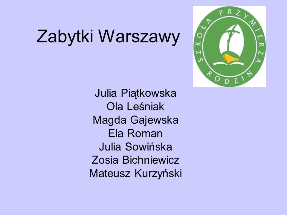 Zabytki Warszawy Julia Piątkowska Ola Leśniak Magda Gajewska Ela Roman