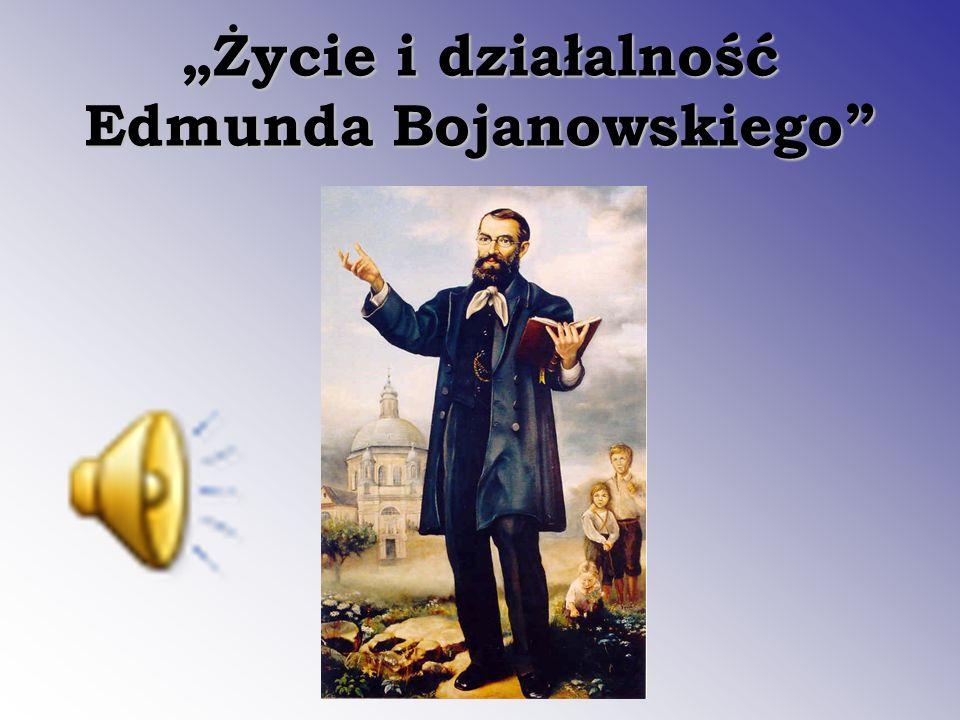 """""""Życie i działalność Edmunda Bojanowskiego"""