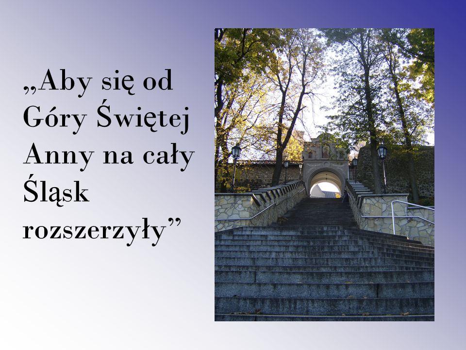 """""""Aby się od Góry Świętej Anny na cały Śląsk rozszerzyły"""