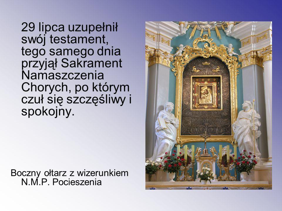 29 lipca uzupełnił swój testament, tego samego dnia przyjął Sakrament Namaszczenia Chorych, po którym czuł się szczęśliwy i spokojny.
