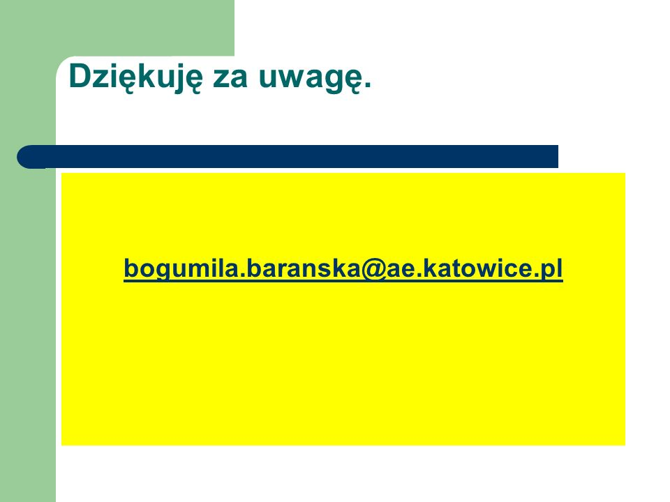 Dziękuję za uwagę. bogumila.baranska@ae.katowice.pl