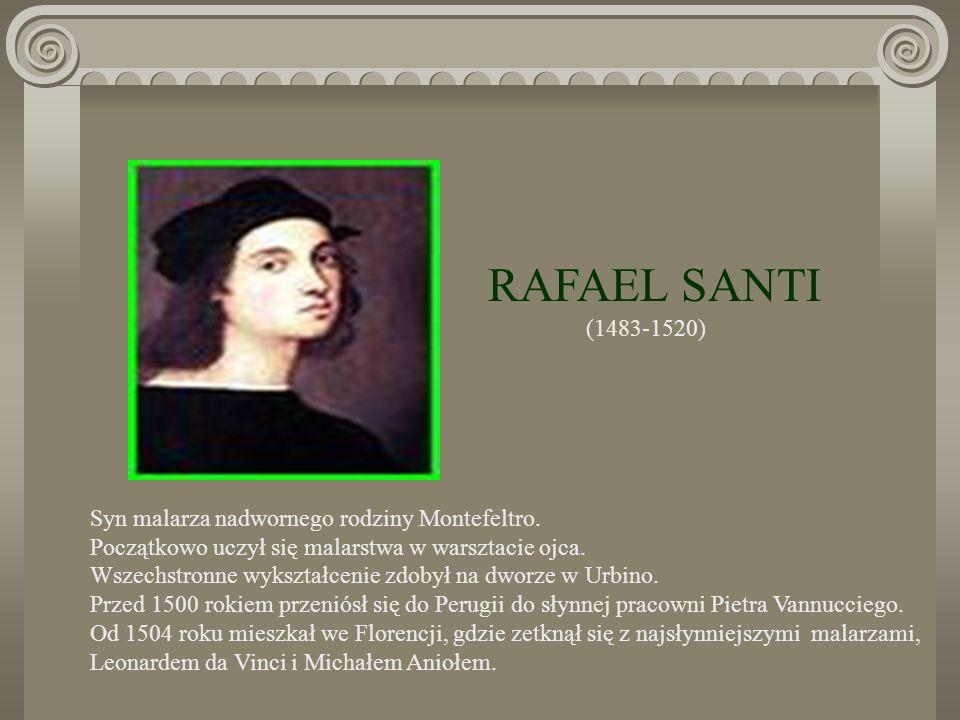 RAFAEL SANTI (1483-1520) Syn malarza nadwornego rodziny Montefeltro.