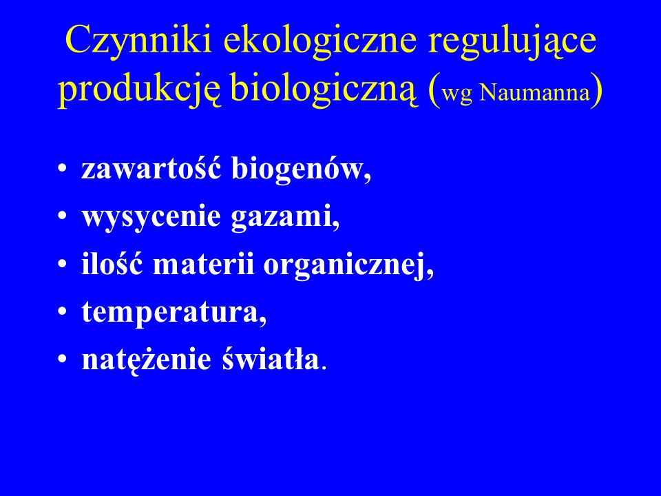 Czynniki ekologiczne regulujące produkcję biologiczną (wg Naumanna)