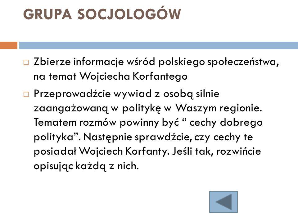 GRUPA SOCJOLOGÓW Zbierze informacje wśród polskiego społeczeństwa, na temat Wojciecha Korfantego.