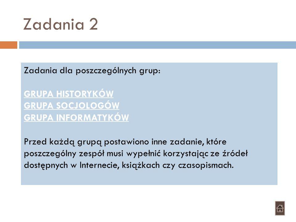 Zadania 2 Zadania dla poszczególnych grup: GRUPA HISTORYKÓW