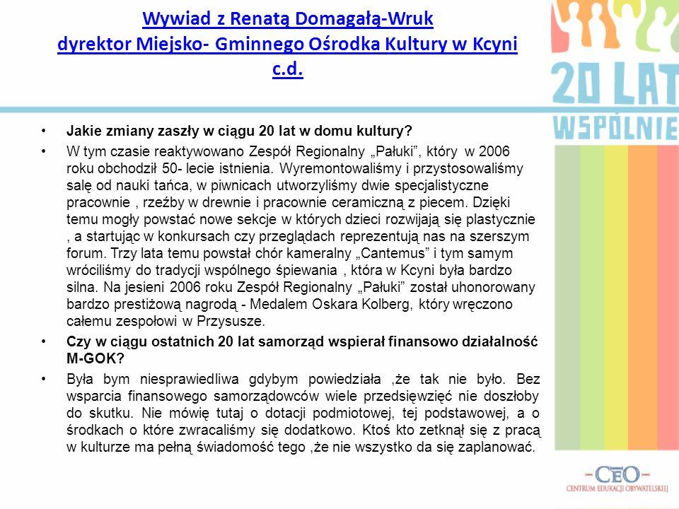 Wywiad z Renatą Domagałą-Wruk dyrektor Miejsko- Gminnego Ośrodka Kultury w Kcyni c.d.