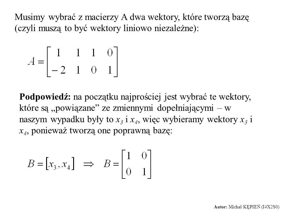 Musimy wybrać z macierzy A dwa wektory, które tworzą bazę (czyli muszą to być wektory liniowo niezależne):