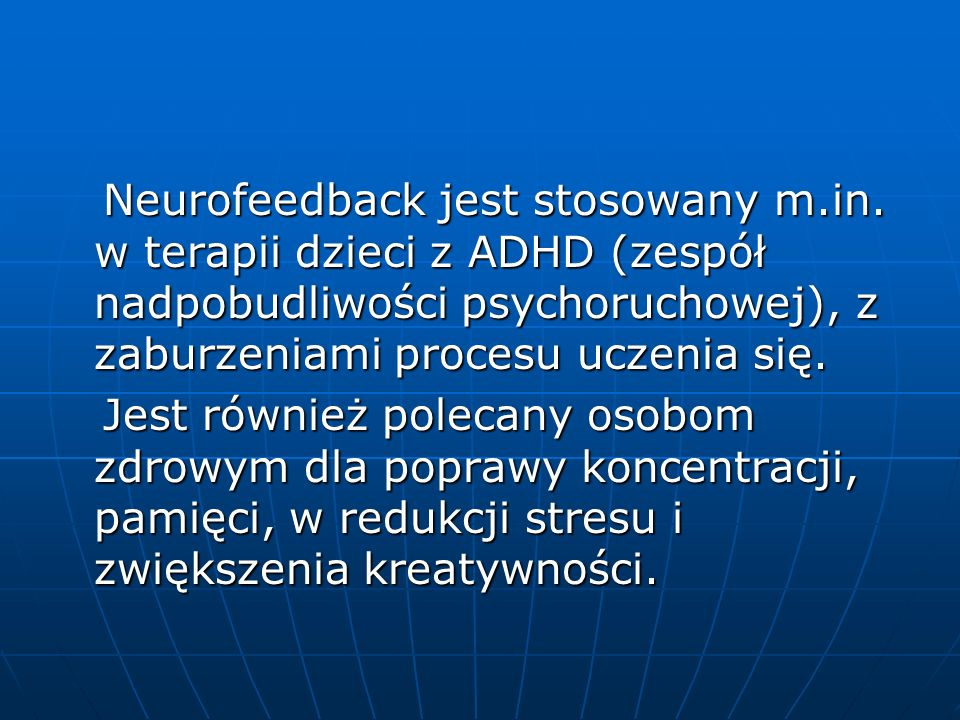 Neurofeedback jest stosowany m. in
