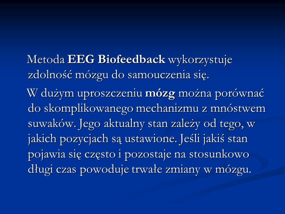 Metoda EEG Biofeedback wykorzystuje zdolność mózgu do samouczenia się.