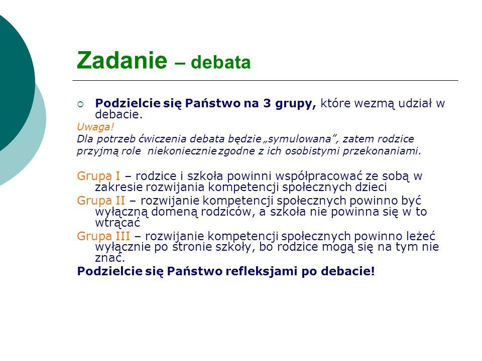 Zadanie – debata Podzielcie się Państwo na 3 grupy, które wezmą udział w debacie. Uwaga!