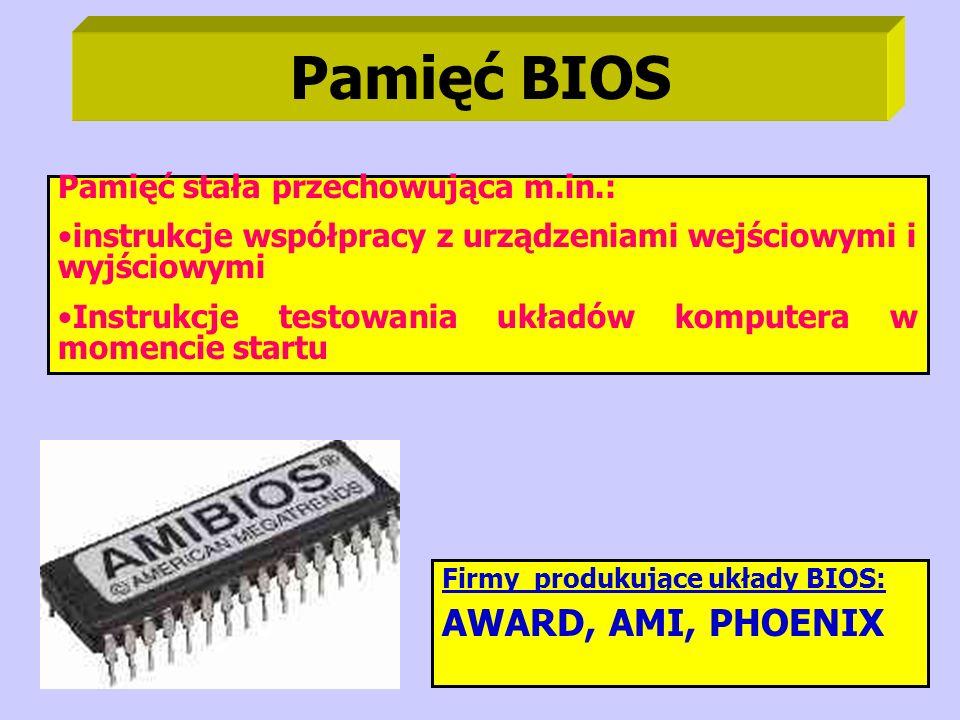 Pamięć BIOS AWARD, AMI, PHOENIX Pamięć stała przechowująca m.in.: