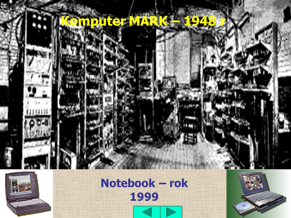 Komputer MARK – 1948 r Notebook – rok 1999