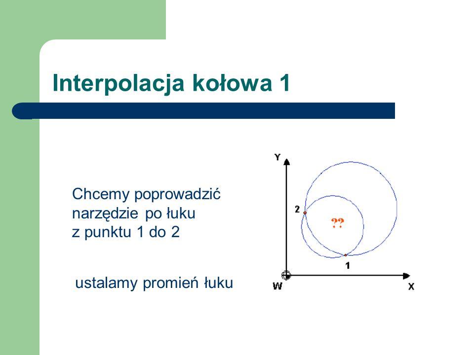 Interpolacja kołowa 1 Chcemy poprowadzić narzędzie po łuku z punktu 1 do 2 ustalamy promień łuku