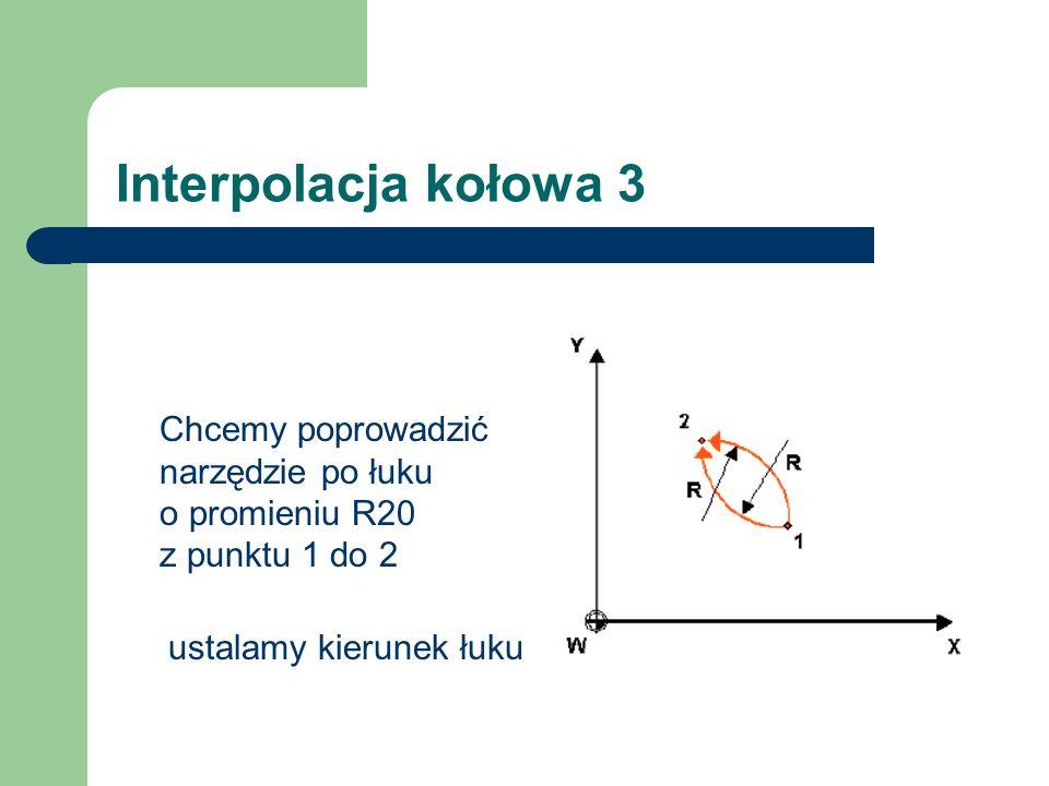 Interpolacja kołowa 3 Chcemy poprowadzić narzędzie po łuku o promieniu R20 z punktu 1 do 2.