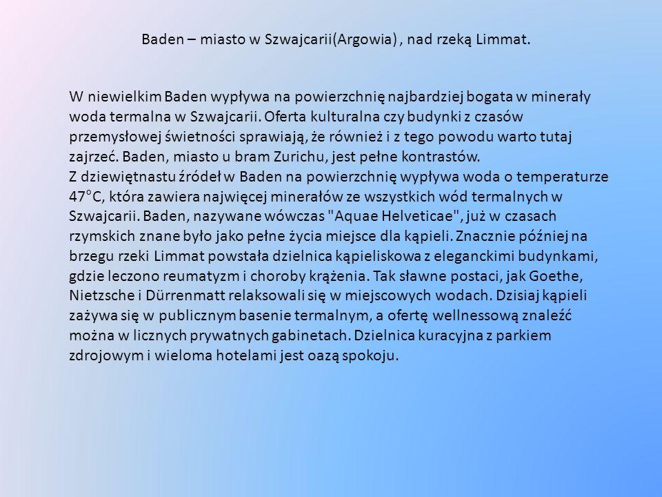Baden – miasto w Szwajcarii(Argowia) , nad rzeką Limmat.