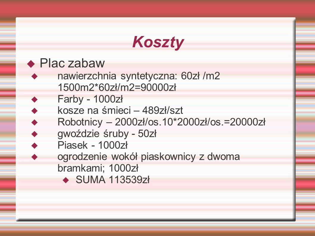 KosztyPlac zabaw. nawierzchnia syntetyczna: 60zł /m2 1500m2*60zł/m2=90000zł. Farby - 1000zł. kosze na śmieci – 489zł/szt.