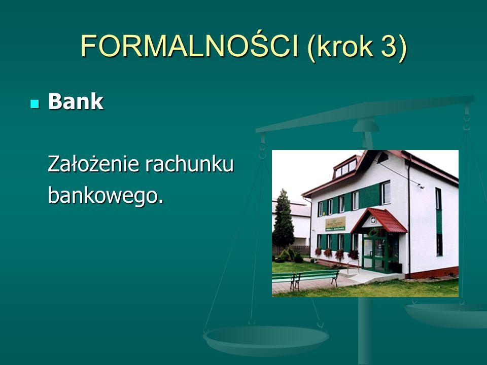 FORMALNOŚCI (krok 3) Bank Założenie rachunku bankowego.