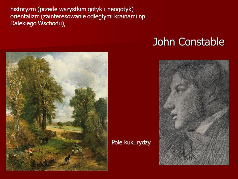 John Constable historyzm (przede wszystkim gotyk i neogotyk)