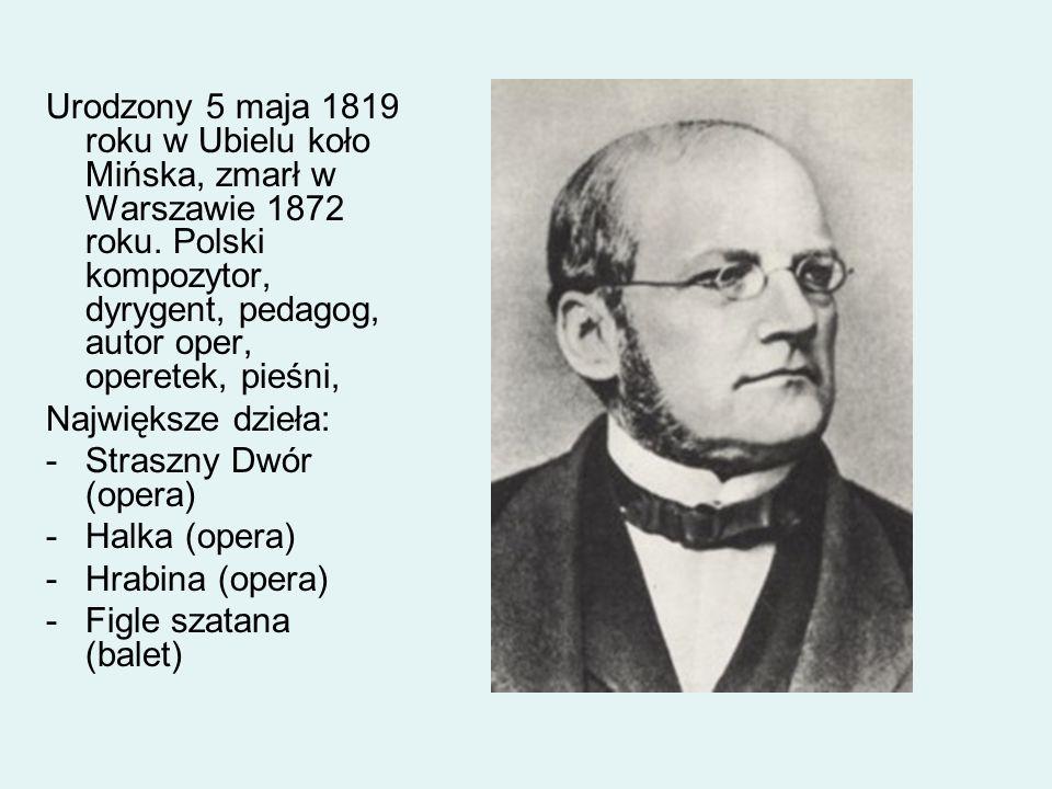 Urodzony 5 maja 1819 roku w Ubielu koło Mińska, zmarł w Warszawie 1872 roku. Polski kompozytor, dyrygent, pedagog, autor oper, operetek, pieśni,