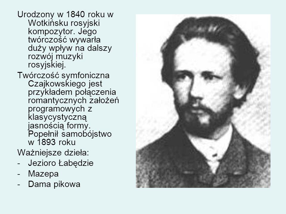 Urodzony w 1840 roku w Wotkińsku rosyjski kompozytor