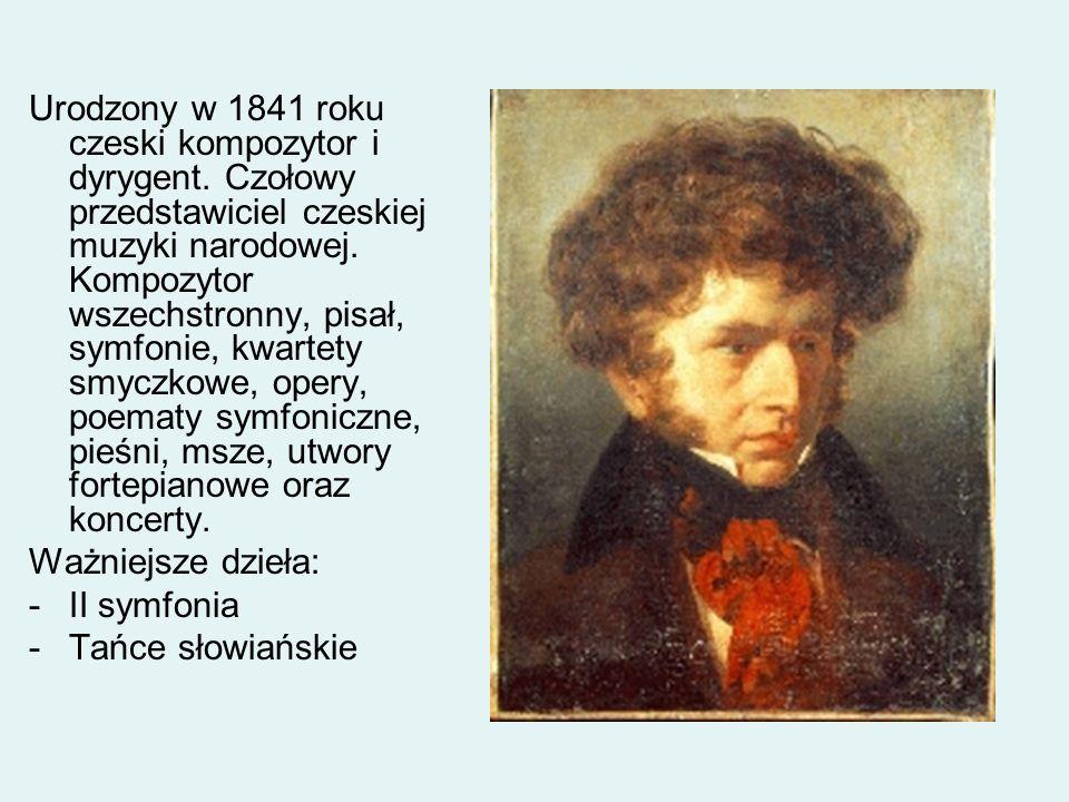 Urodzony w 1841 roku czeski kompozytor i dyrygent