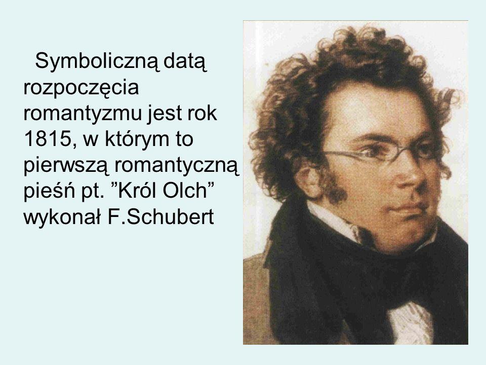 Symboliczną datą rozpoczęcia romantyzmu jest rok 1815, w którym to pierwszą romantyczną pieśń pt.