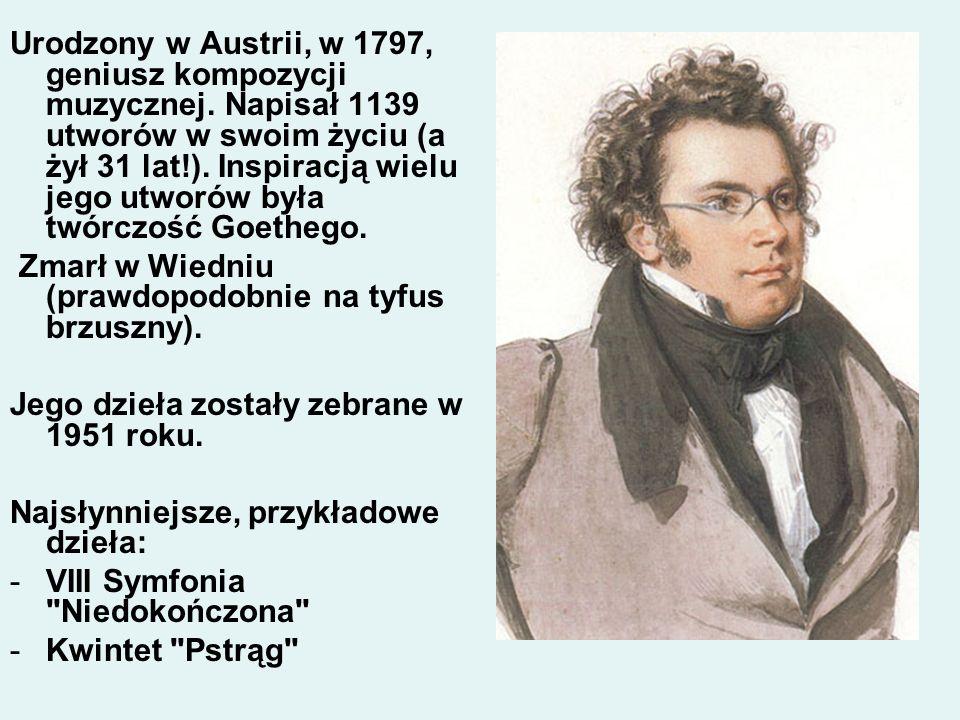 Urodzony w Austrii, w 1797, geniusz kompozycji muzycznej