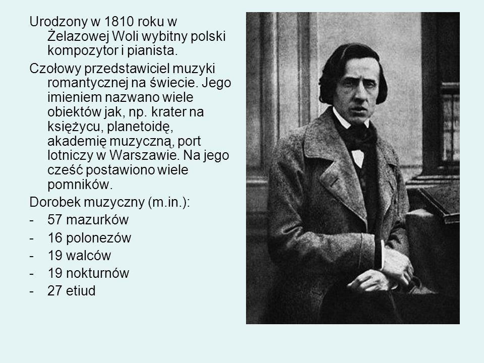 Urodzony w 1810 roku w Żelazowej Woli wybitny polski kompozytor i pianista.