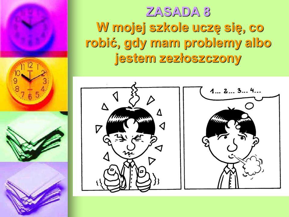 ZASADA 8 W mojej szkole uczę się, co robić, gdy mam problemy albo jestem zezłoszczony
