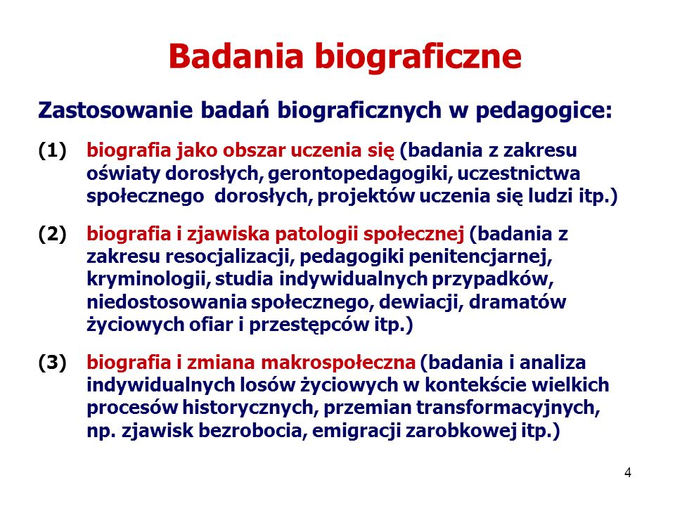 Badania biograficzne Zastosowanie badań biograficznych w pedagogice: