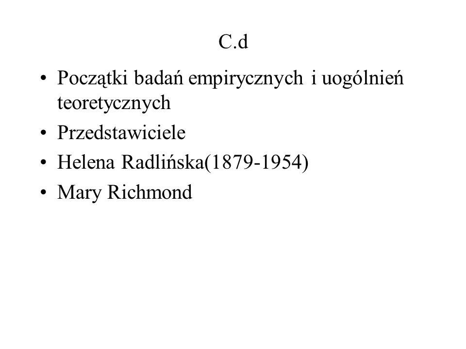C.dPoczątki badań empirycznych i uogólnień teoretycznych. Przedstawiciele. Helena Radlińska(1879-1954)