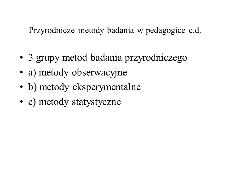 Przyrodnicze metody badania w pedagogice c.d.