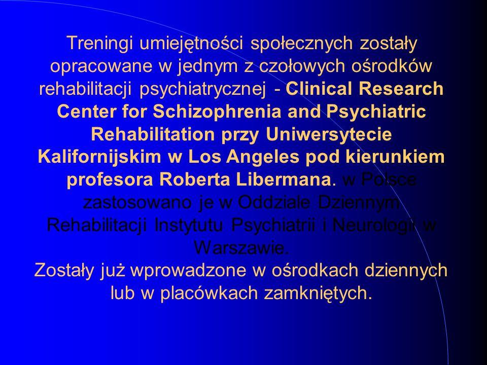 Treningi umiejętności społecznych zostały opracowane w jednym z czołowych ośrodków rehabilitacji psychiatrycznej - Clinical Research Center for Schizophrenia and Psychiatric Rehabilitation przy Uniwersytecie Kalifornijskim w Los Angeles pod kierunkiem profesora Roberta Libermana.