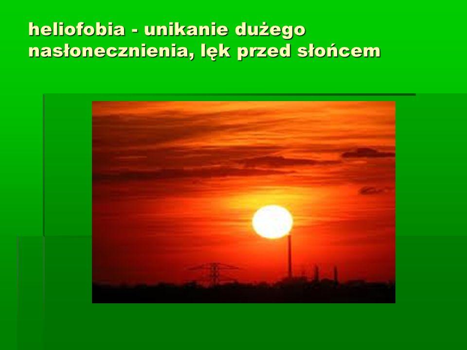heliofobia - unikanie dużego nasłonecznienia, lęk przed słońcem